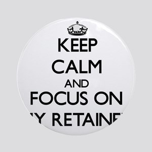 Keep Calm and focus on My Retaine Ornament (Round)